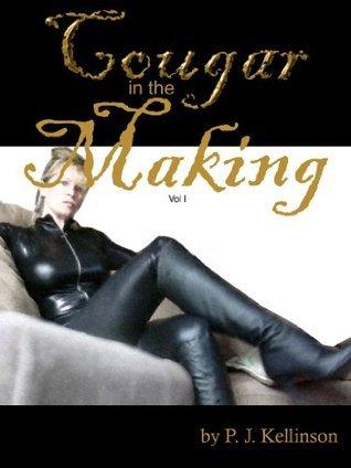 Cougar in the Making, Volume I P.J. Kellinson