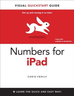 Numbers for iPad: Visual QuickStart Guide  by  Chris Fehily