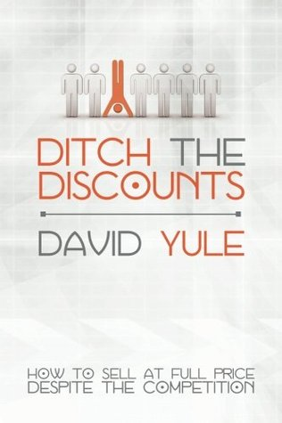 Ditch the Discounts  by  David Yule