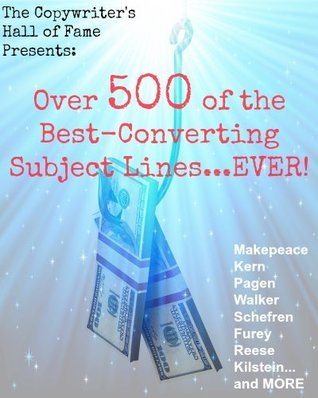 The Copywriters Hall of Fame Presents: Over 500 of The Best-Converting Subject Lines...EVER!  by  Jason Webb