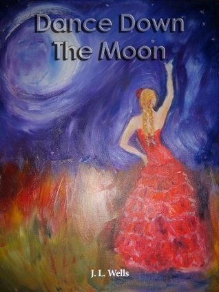 Dance Down The Moon  by  J.L. Wells