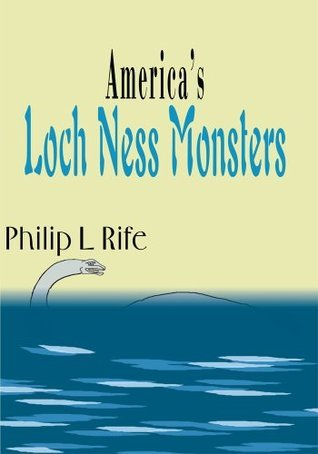 Americas Loch Ness Monsters  by  Philip Rife