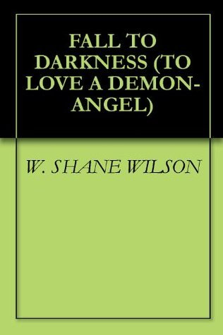 Fall To Darkness  by  W. Shane Wilson