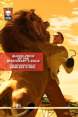 Blood-Price of the Missionarys Gold: The New Adventures of Armless ONeil  by  Sean Taylor