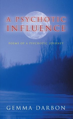 A Psychotic Influence: Poems Of A Psychotic Journey Gemma Darbon