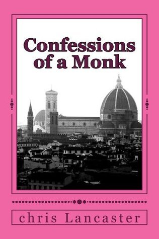 Confessions of a Monk Chris Lancaster