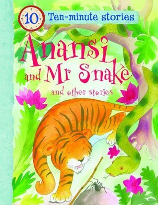 10-minute Stories: Anansi and Mr Snake Miles Kelly