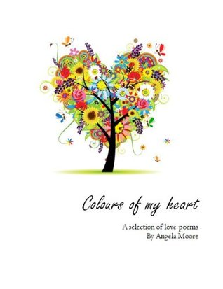 Colours Of My Heart (Colour Series) Angela Moore