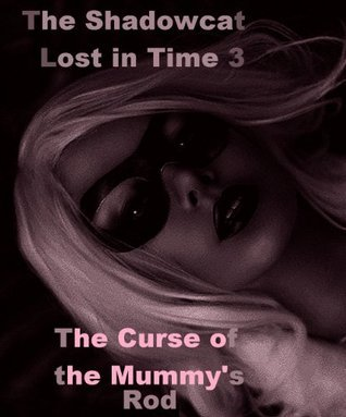 The Shadowcat and the Curse of the Mummys Rod  by  Ludwig Spunkel