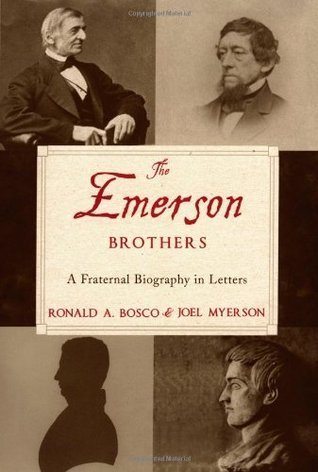 The Emerson Brothers: A Fraternal Biography in Letters Ronald A. Bosco