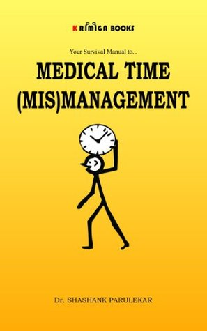 MEDICAL TIME (MIS)MANAGEMENT  by  Shashank Parulekar