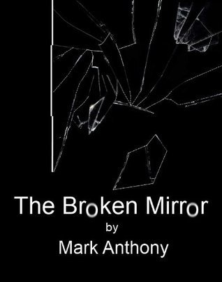 The Broken Mirror  by  Mark Anthony