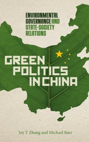 Green Politics in China: Environmental Governance and State-Society Relations Joy Yueyue Zhang