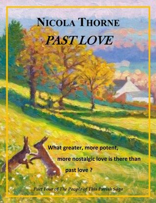 Past Love (Part Four of The People of this Parish Saga) Nicola Thorne