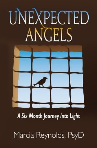 Unexpected Angels: A Six Month Journey Into Light  by  Marcia Reynolds