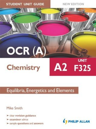 OCR A Chemistry A2 Student Unit Guide: Unit F325 New Edition:         Equilibria, Energetics and Elements ePub Mike Smith