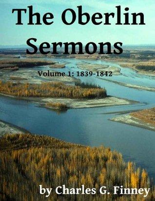 The Oberlin Sermons - Volume 1: 1839-1842 Charles Grandison Finney