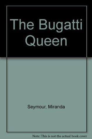 The Bugatti Queen Miranda Seymour