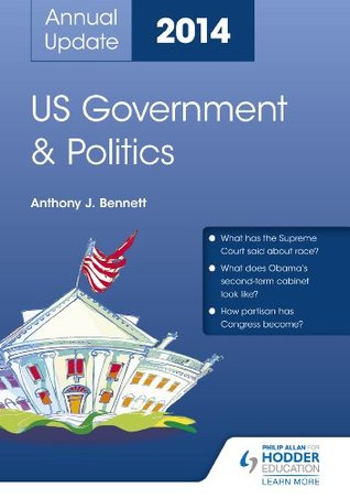 US Government & Politics Annual Update 2014  by  Anthony J. Bennett