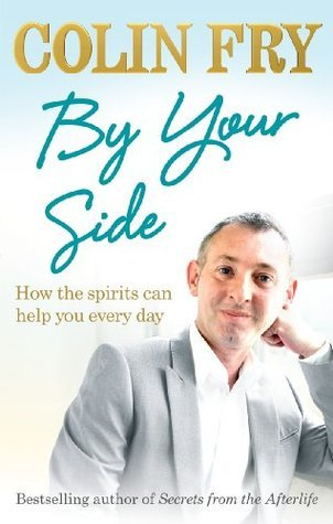 By Your Side: How the spirits can help you every day Colin Fry