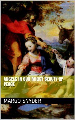Angels in Our Midst Beauty of Peace Margo Snyder