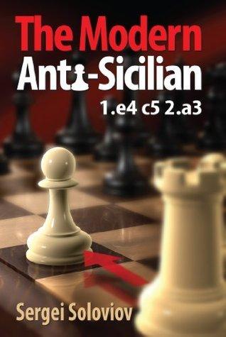 Modern Anti-Sicilian 1.E4 C5 2.A3  by  Sergei Soloviov