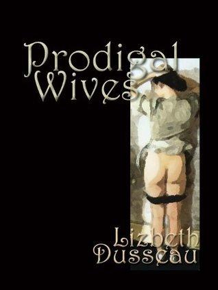 Prodigal Wives, Spanking Erotica Lizbeth Dusseau