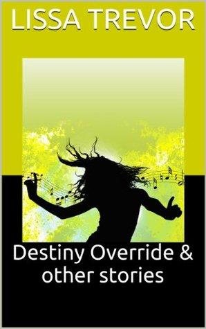 Destiny Override & Other Stories Lissa Trevor