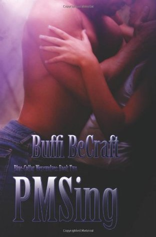 PMSing (Blue-Collar Werewolf #2) Buffi BeCraft-Woodall