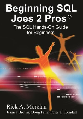 Beginning SQL Joes 2 Pros: The SQL Hands-On Guide for Beginners (SQL Exam Prep Series 70-433 Volume 1 of 5) (SQL Design Series)  by  Rick Morelan