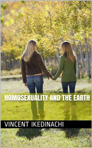 Homosexuality And The Earth Vincent Uduh
