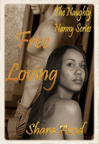 Free Loving (Naughty Nanny Series)  by  Shara Azod