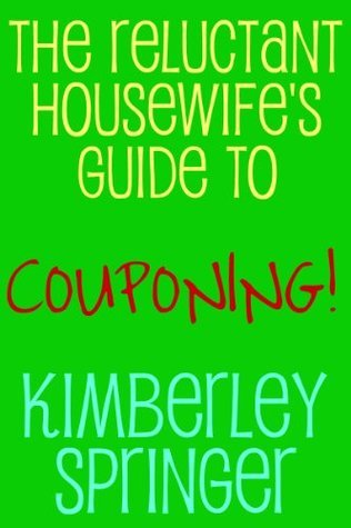 The Reluctant Housewifes Guide to Couponing  by  Kimberley Springer