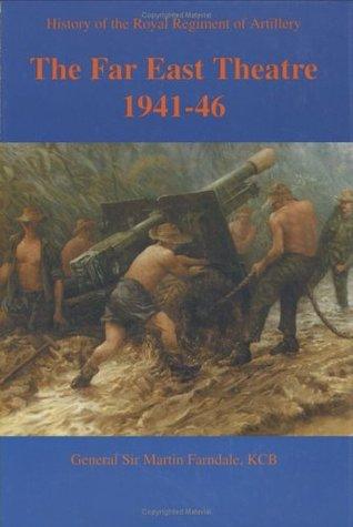 History Of The Royal Regimental Artillery In The Far East M. Farndale