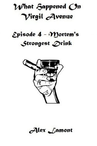 Episode 4 - Mortems Strongest Drink  by  Alex Lamont