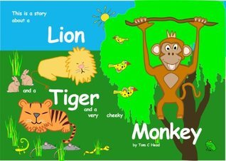 A Lion a Tiger and a Cheeky Monkey  by  Tomas C. Head