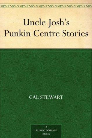 Uncle Joshs Punkin Centre Stories Cal Stewart