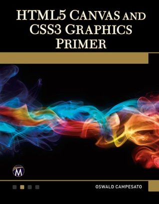 HTML5 Canvas and CSS3 Graphics Primer  by  Oswald Campesato