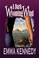A Dark Wyoming Wind Emma Kennedy
