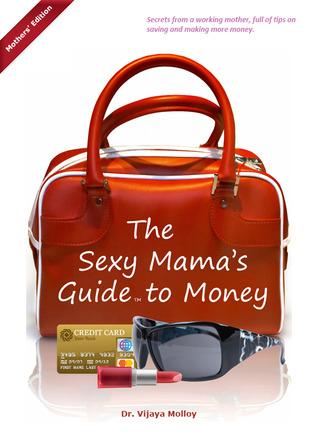 The Sexy Mamas Guide to Money Dr. Vijaya Molloy