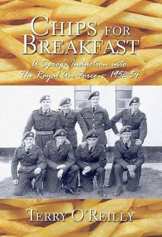 Chips for Breakfast: A Sprogs Induction into the RAF 1952-54 Terry OReilly