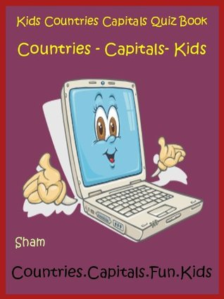 Kids Knowledge Book Countries And Capitals : Teach Kids About Countries And Capitals  by  Sham