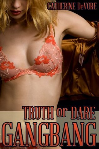 Truth or Dare Gangbang Catherine DeVore