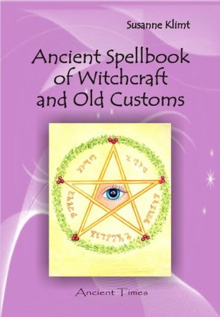 Ancient Spellbook of Witchcraft and Old Customs  by  Susanne Klimt
