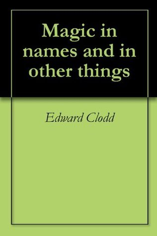 Magic in names and in other things  by  Edward Clodd