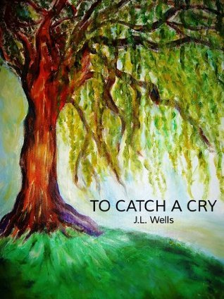 To Catch a Cry  by  J.L. Wells