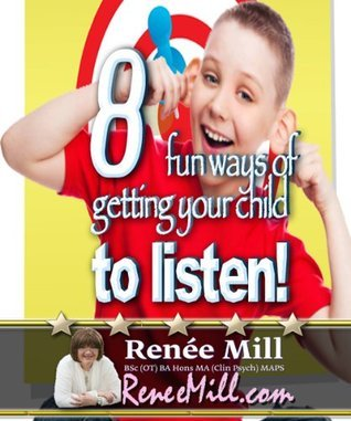 8 Fun Ways Of Getting Your Child To Listen  by  Renee Mill