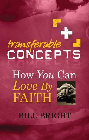 How You Can Love Faith (Transferable Concepts, #8) by Bill Bright