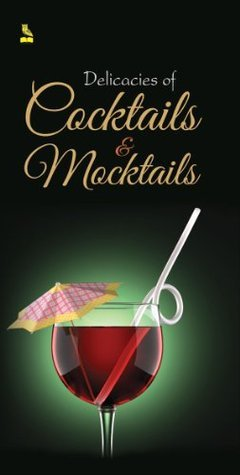 Delicacies of cocktails and mocktails  by  Vikas Khatri