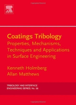 Coatings Tribology: Properties, Mechanisms, Techniques and Applications in Surface Engineering  by  Kenneth Holmberg